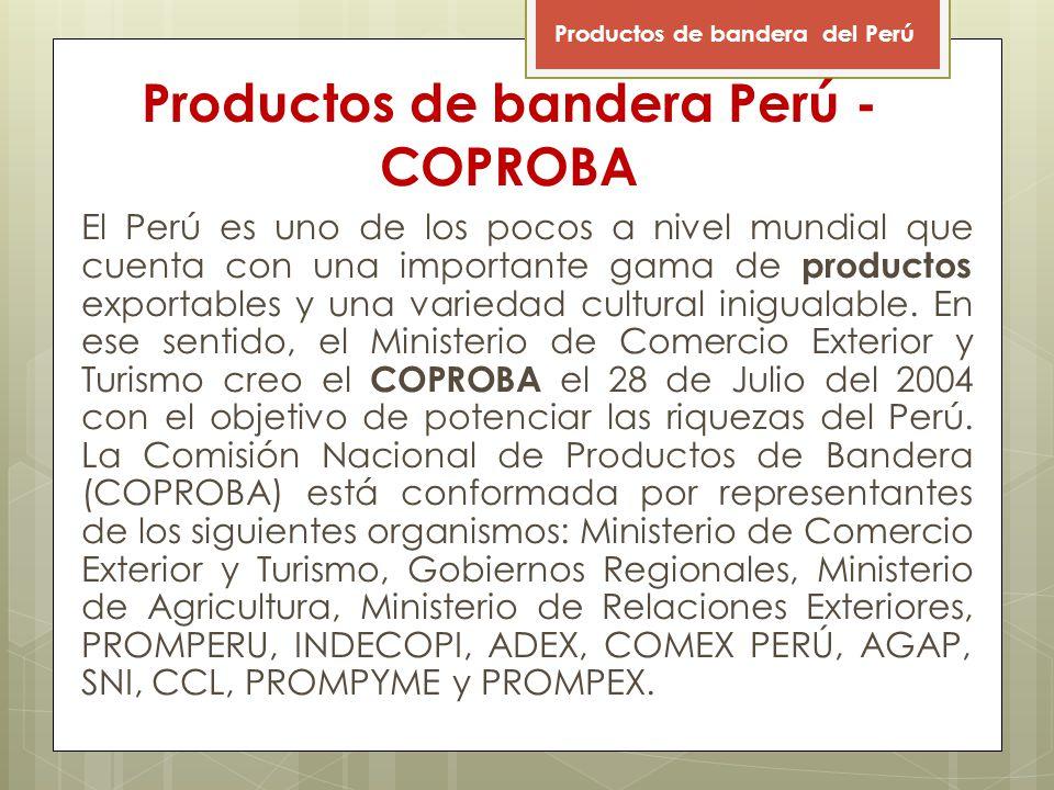Productos de bandera Perú - COPROBA El Perú es uno de los pocos a nivel mundial que cuenta con una importante gama de productos exportables y una variedad cultural inigualable.