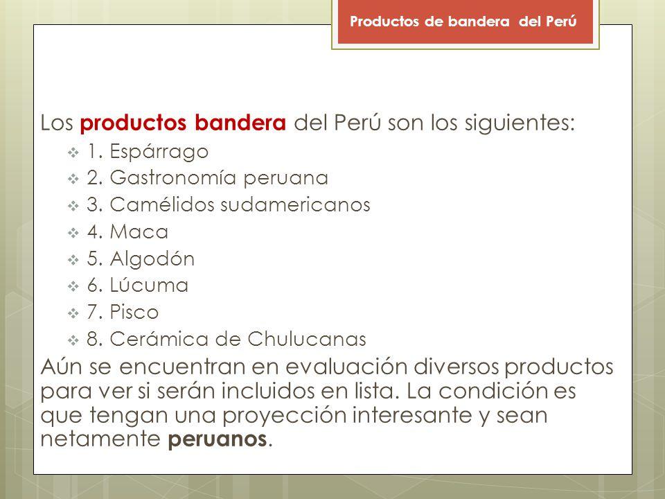 Los productos bandera del Perú son los siguientes: 1.