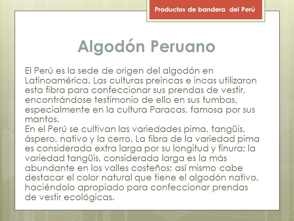 Algodón Peruano El Perú es la sede de origen del algodón en Latinoamérica.