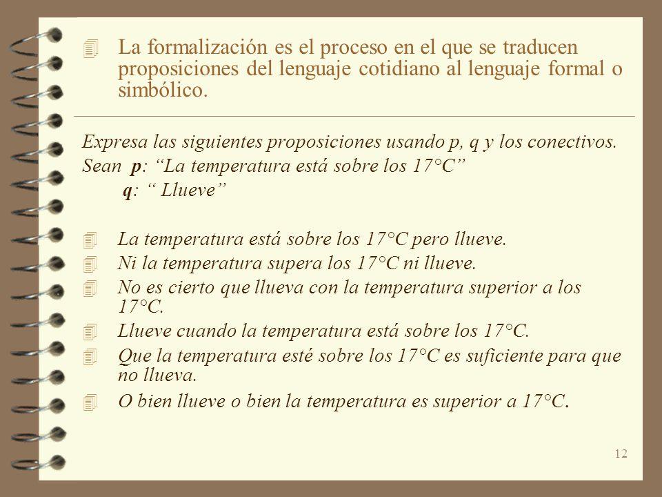 12 4 La formalización es el proceso en el que se traducen proposiciones del lenguaje cotidiano al lenguaje formal o simbólico. Expresa las siguientes