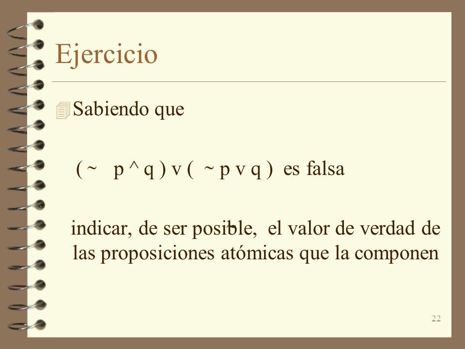 22 Ejercicio 4 Sabiendo que ( p ^ q ) v ( p v q ) es falsa indicar, de ser posible, el valor de verdad de las proposiciones atómicas que la componen
