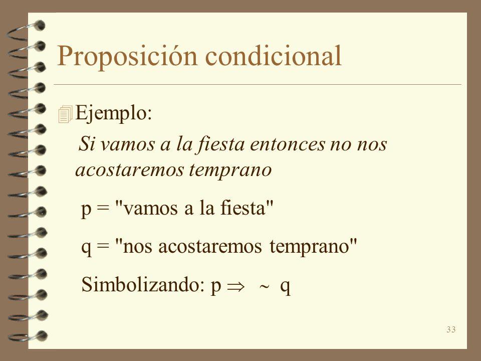 33 Proposición condicional 4 Ejemplo: Si vamos a la fiesta entonces no nos acostaremos temprano p =