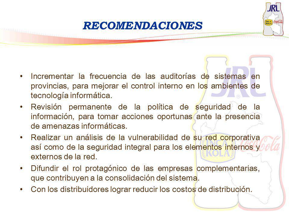 RECOMENDACIONES Incrementar la frecuencia de las auditorías de sistemas en provincias, para mejorar el control interno en los ambientes de tecnología