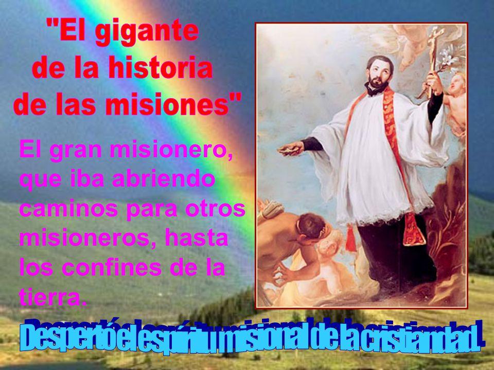El gran misionero, que iba abriendo caminos para otros misioneros, hasta los confines de la tierra.