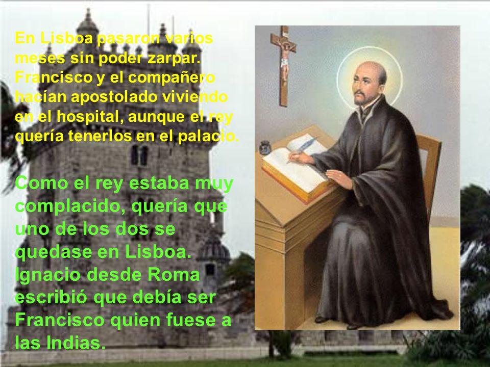 El 16 de Marzo de 1540 parte Francisco de Roma, después de despedirse de su padre del alma, como llamaba a Ignacio. Antes de ir a Lisboa, pasa por Azp