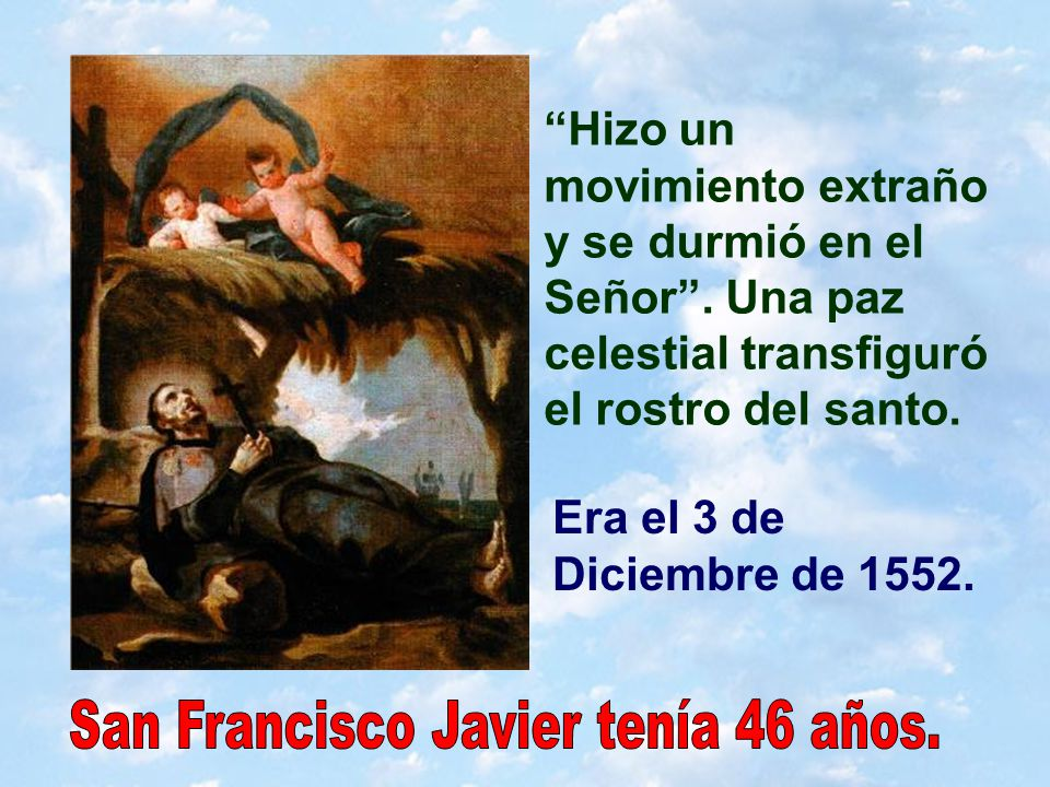 Dicen que, cuando Francisco estaba en la agonía, el Cristo del castillo sudó sangre. Sus últimas palabras fueron una leve plegaria en su lengua natal,