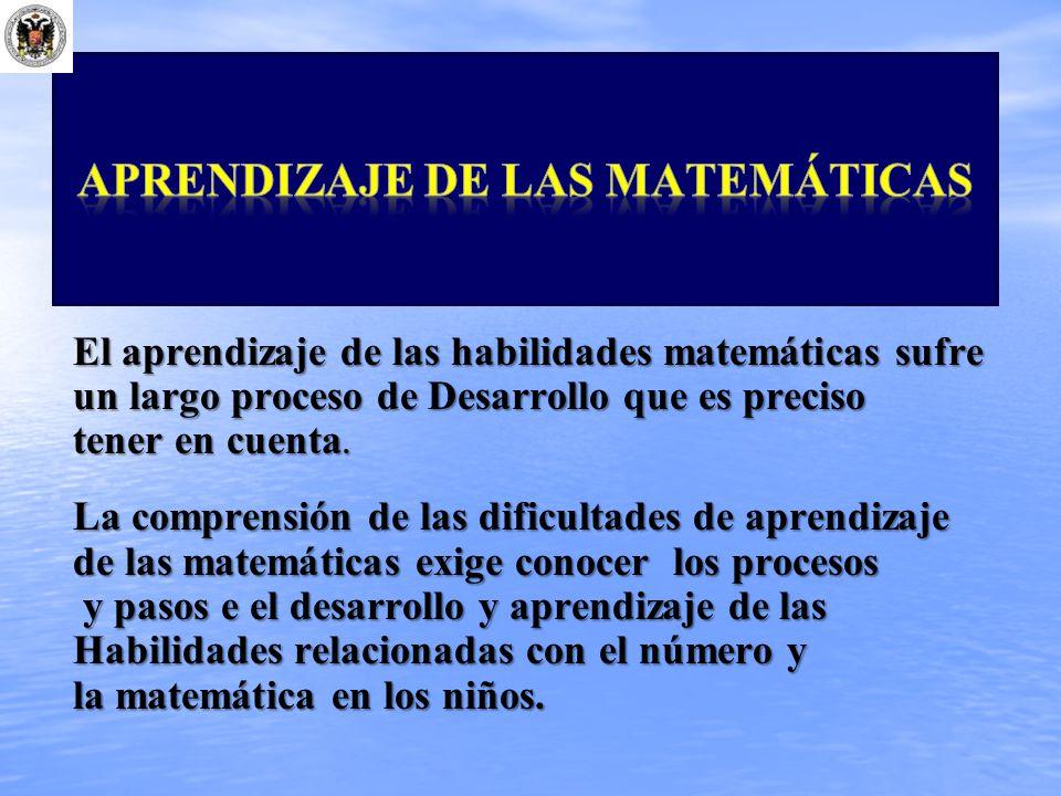 El aprendizaje de las habilidades matemáticas sufre un largo proceso de Desarrollo que es preciso tener en cuenta. La comprensión de las dificultades