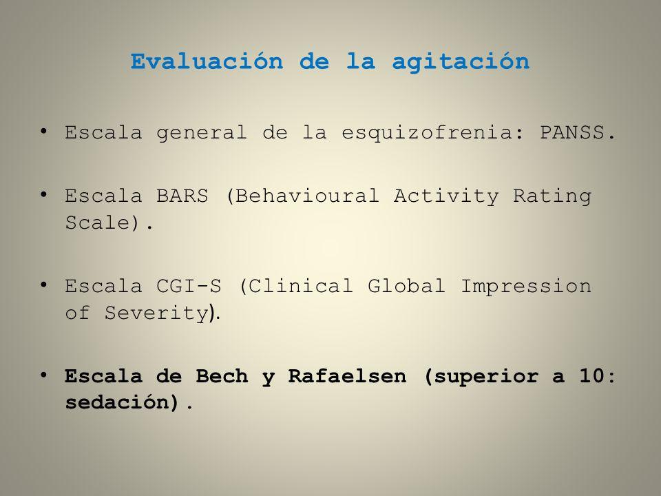 Evaluación de la agitación Escala general de la esquizofrenia: PANSS. Escala BARS (Behavioural Activity Rating Scale). Escala CGI-S (Clinical Global I