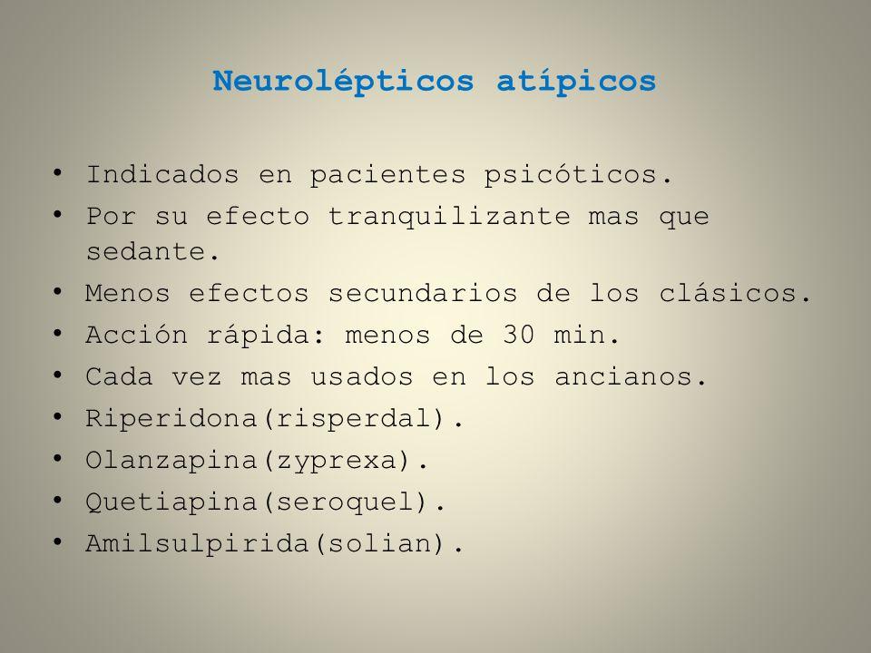 Neurolépticos atípicos Indicados en pacientes psicóticos. Por su efecto tranquilizante mas que sedante. Menos efectos secundarios de los clásicos. Acc