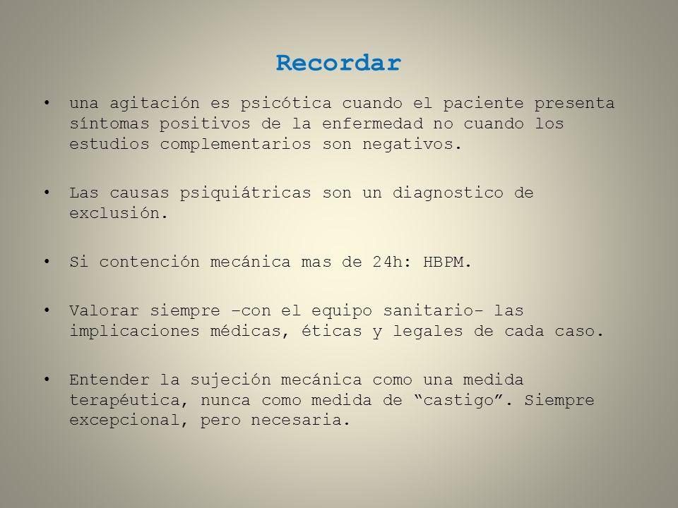 Recordar una agitación es psicótica cuando el paciente presenta síntomas positivos de la enfermedad no cuando los estudios complementarios son negativ