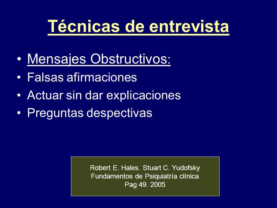 Técnicas de entrevista Mensajes Obstructivos : Falsas afirmaciones Actuar sin dar explicaciones Preguntas despectivas Robert E. Hales. Stuart C. Yudof
