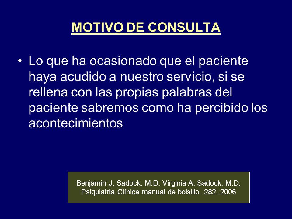 MOTIVO DE CONSULTA Lo que ha ocasionado que el paciente haya acudido a nuestro servicio, si se rellena con las propias palabras del paciente sabremos