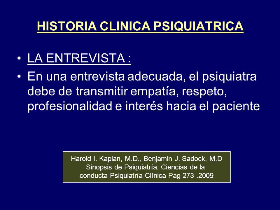 LA ENTREVISTA : En una entrevista adecuada, el psiquiatra debe de transmitir empatía, respeto, profesionalidad e interés hacia el paciente Harold I. K