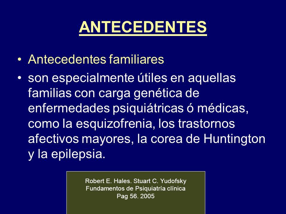 ANTECEDENTES Antecedentes familiares son especialmente útiles en aquellas familias con carga genética de enfermedades psiquiátricas ó médicas, como la