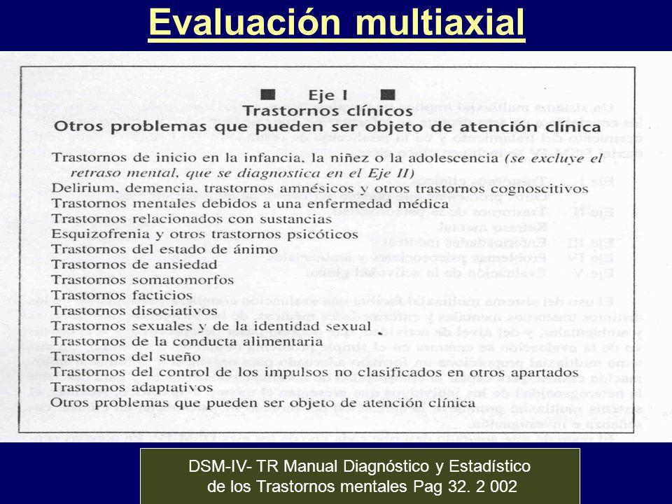 Evaluación multiaxial DSM-IV- TR Manual Diagnóstico y Estadístico de los Trastornos mentales Pag 32. 2 002