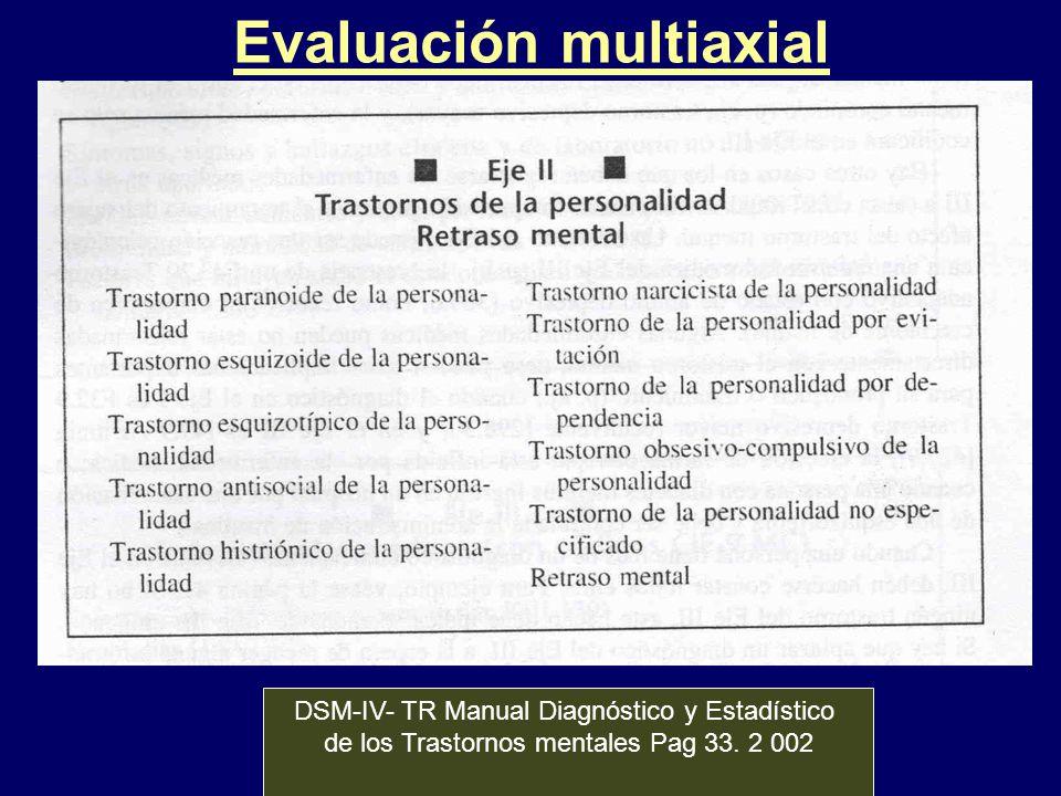 Evaluación multiaxial DSM-IV- TR Manual Diagnóstico y Estadístico de los Trastornos mentales Pag 33. 2 002