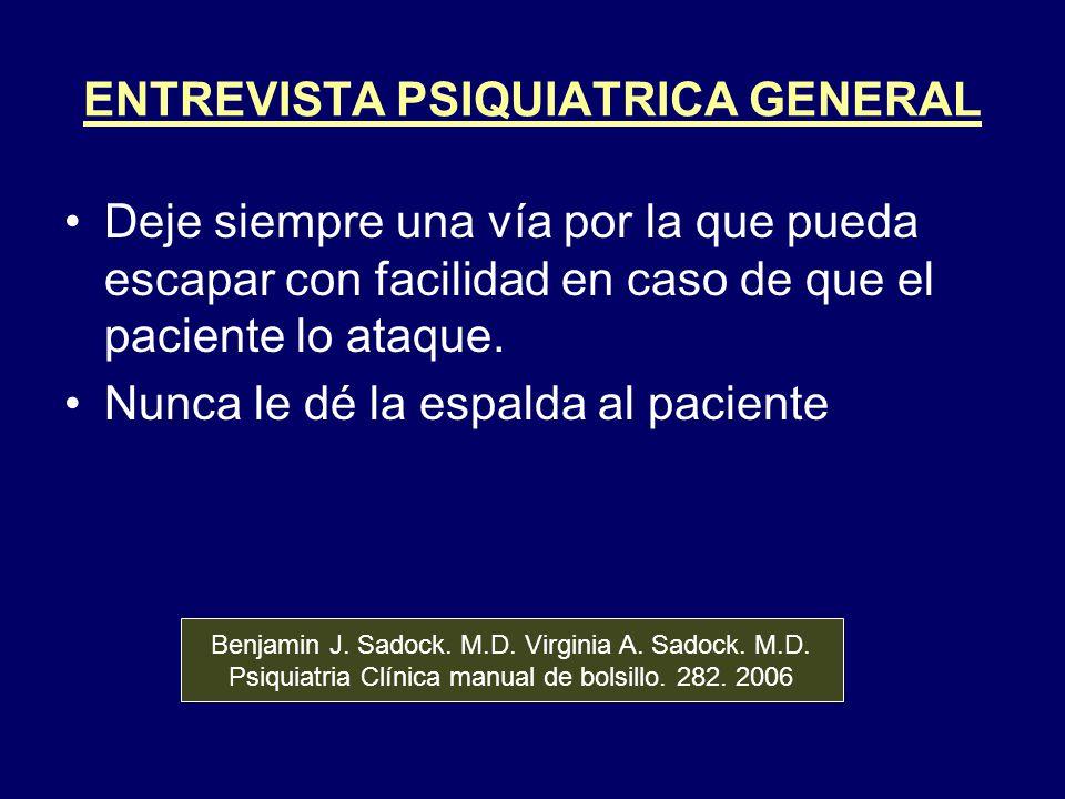 ENTREVISTA PSIQUIATRICA GENERAL Deje siempre una vía por la que pueda escapar con facilidad en caso de que el paciente lo ataque. Nunca le dé la espal