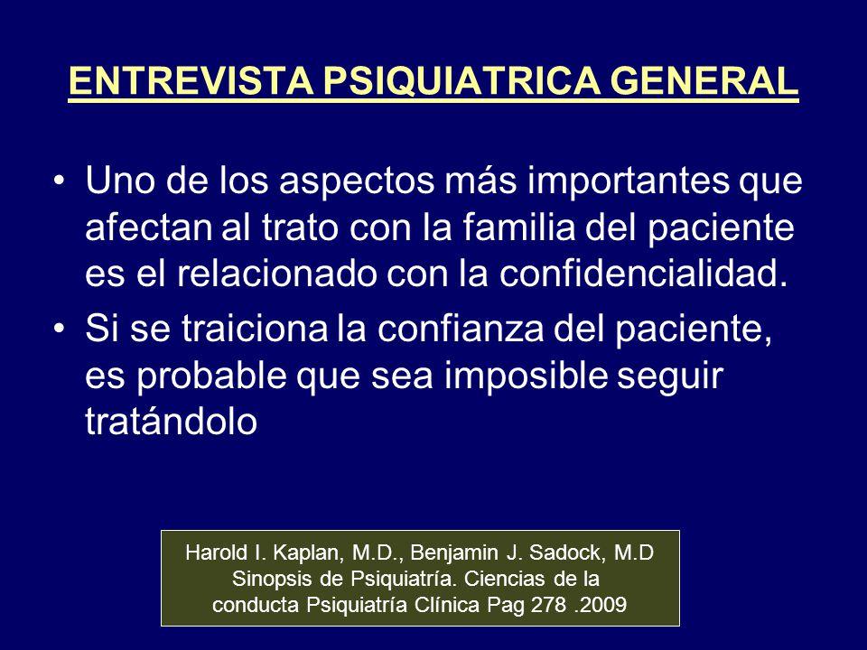 ENTREVISTA PSIQUIATRICA GENERAL Uno de los aspectos más importantes que afectan al trato con la familia del paciente es el relacionado con la confiden