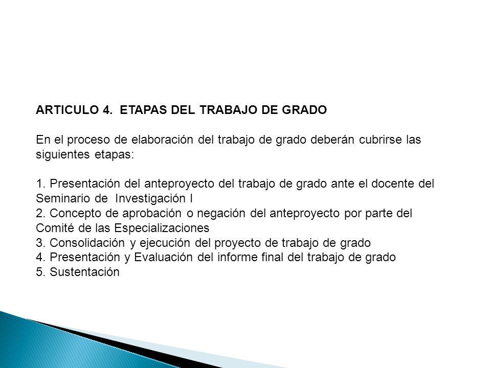 ARTICULO 4. ETAPAS DEL TRABAJO DE GRADO En el proceso de elaboración del trabajo de grado deberán cubrirse las siguientes etapas: 1. Presentación del