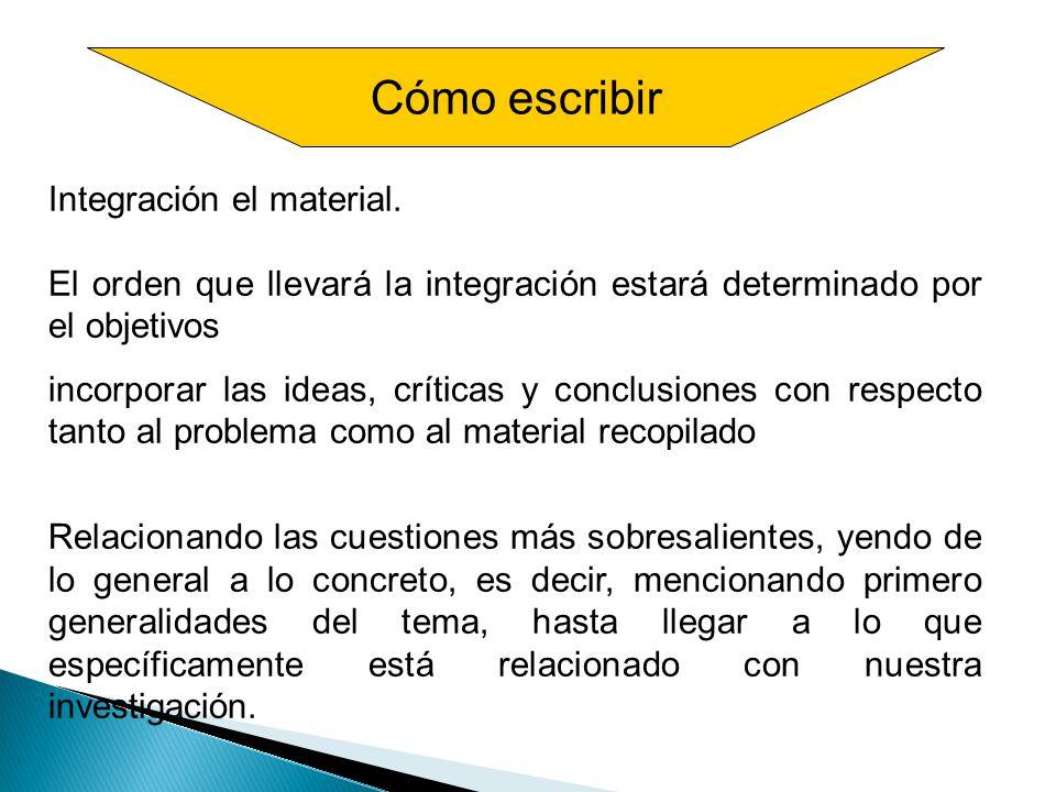 Cómo escribir Integración el material. El orden que llevará la integración estará determinado por el objetivos incorporar las ideas, críticas y conclu