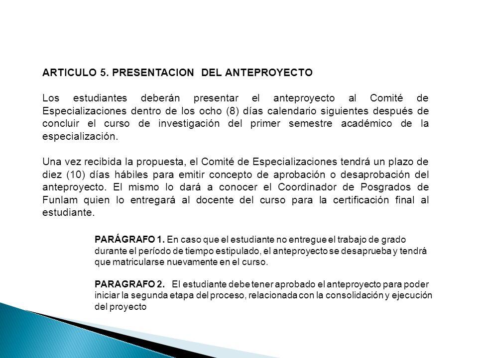 ARTICULO 5. PRESENTACION DEL ANTEPROYECTO Los estudiantes deberán presentar el anteproyecto al Comité de Especializaciones dentro de los ocho (8) días