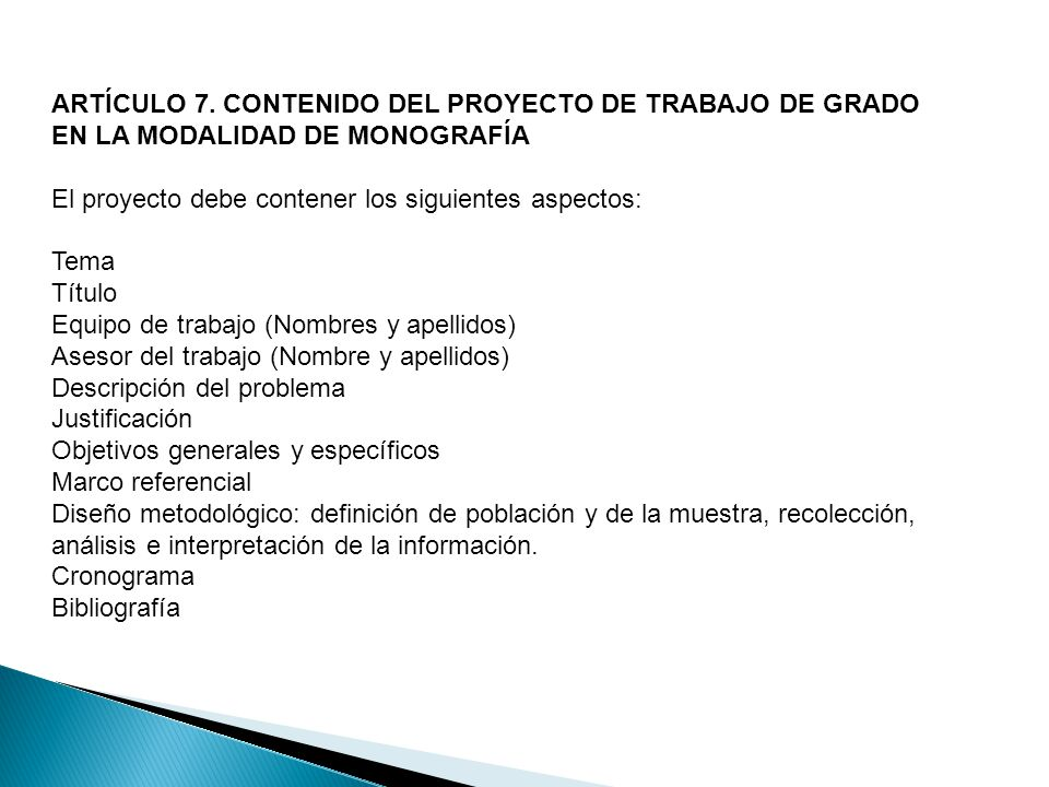 ARTÍCULO 7. CONTENIDO DEL PROYECTO DE TRABAJO DE GRADO EN LA MODALIDAD DE MONOGRAFÍA El proyecto debe contener los siguientes aspectos: Tema Título Eq