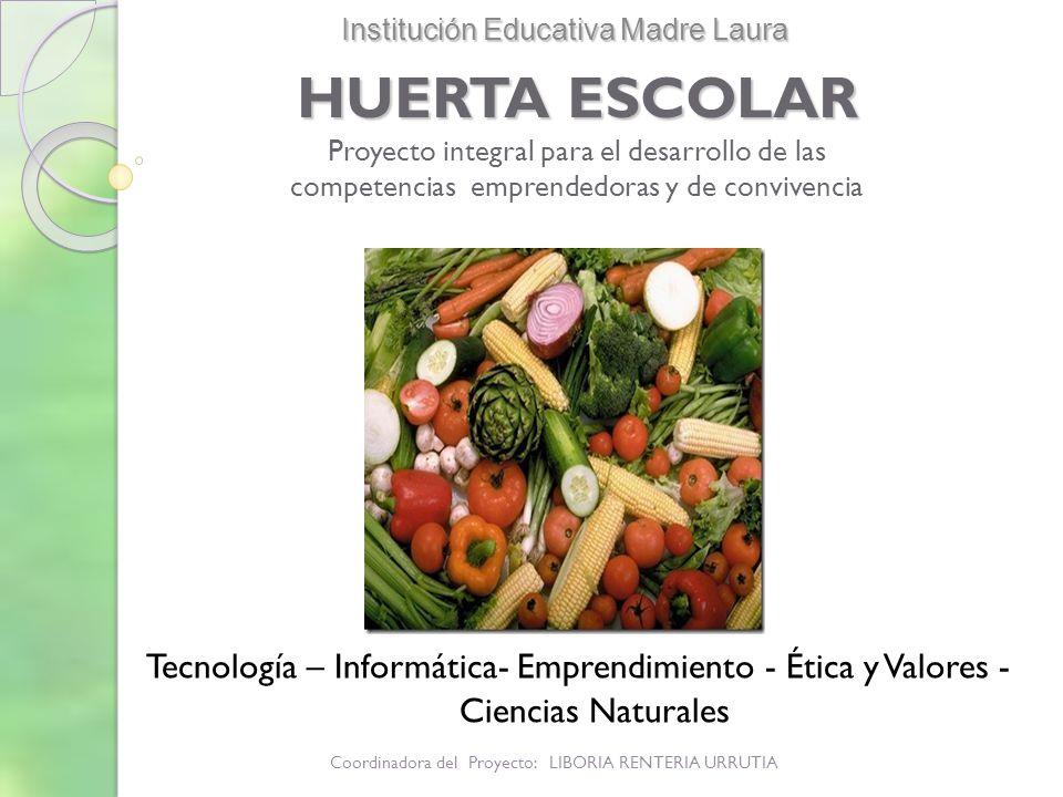 HUERTA ESCOLAR HUERTA ESCOLAR Proyecto integral para el desarrollo de las competencias emprendedoras y de convivencia Tecnología – Informática- Empren