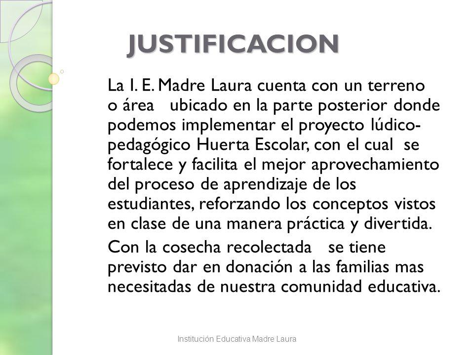 JUSTIFICACION La I. E. Madre Laura cuenta con un terreno o área ubicado en la parte posterior donde podemos implementar el proyecto lúdico- pedagógico