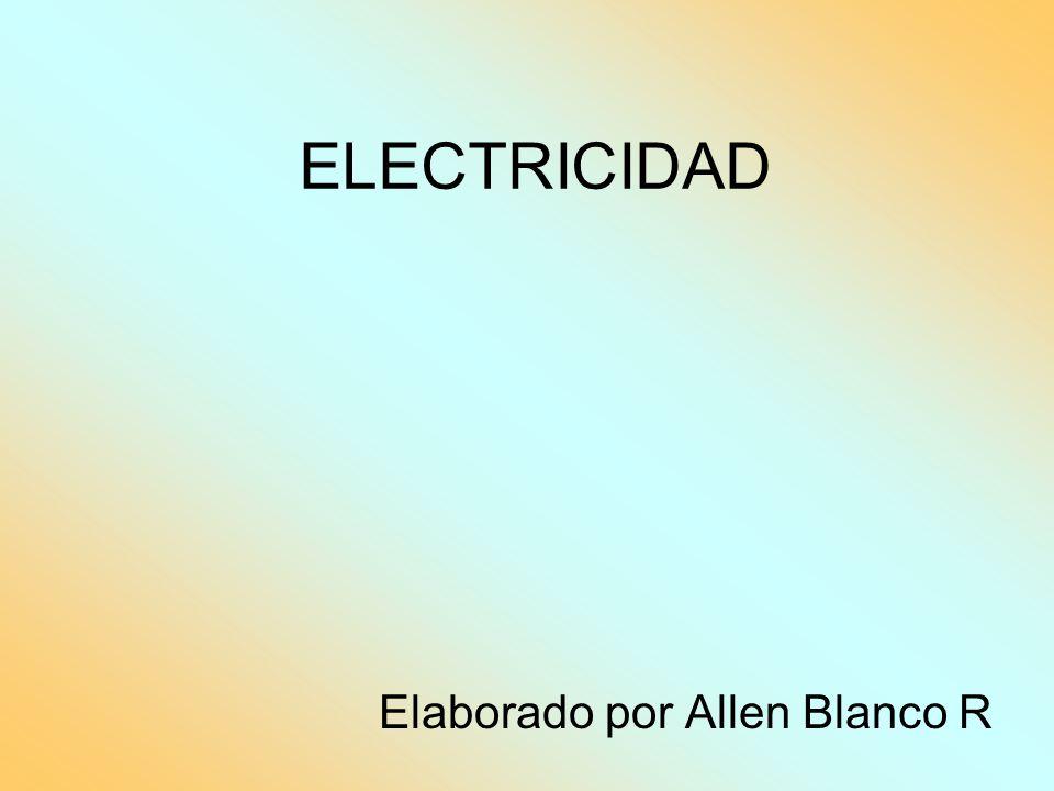 ELECTRICIDAD Elaborado por Allen Blanco R