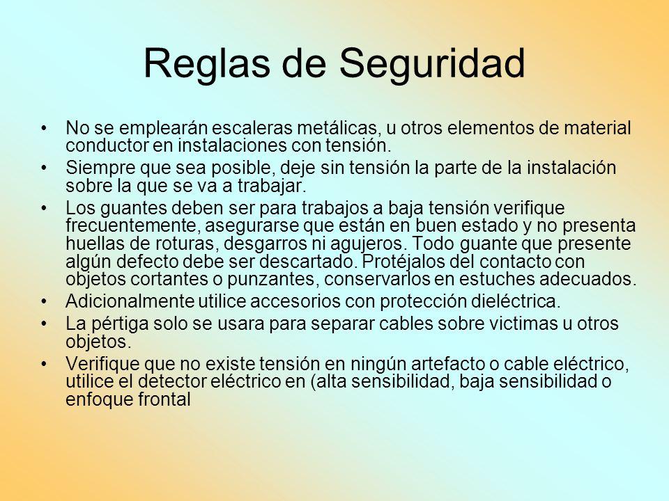 Reglas de Seguridad No se emplearán escaleras metálicas, u otros elementos de material conductor en instalaciones con tensión. Siempre que sea posible