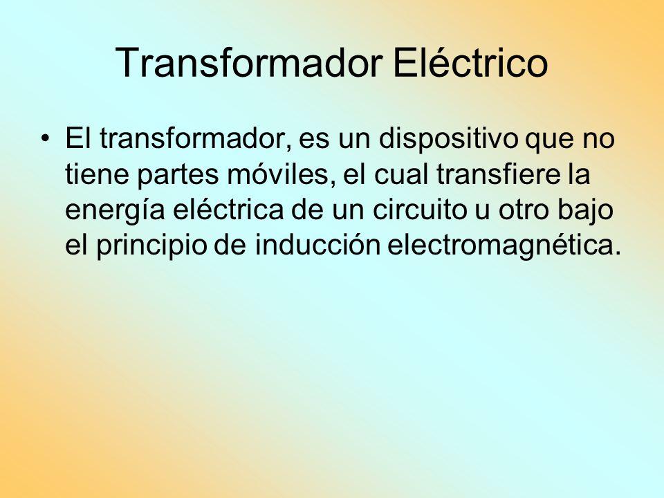 Transformador Eléctrico El transformador, es un dispositivo que no tiene partes móviles, el cual transfiere la energía eléctrica de un circuito u otro