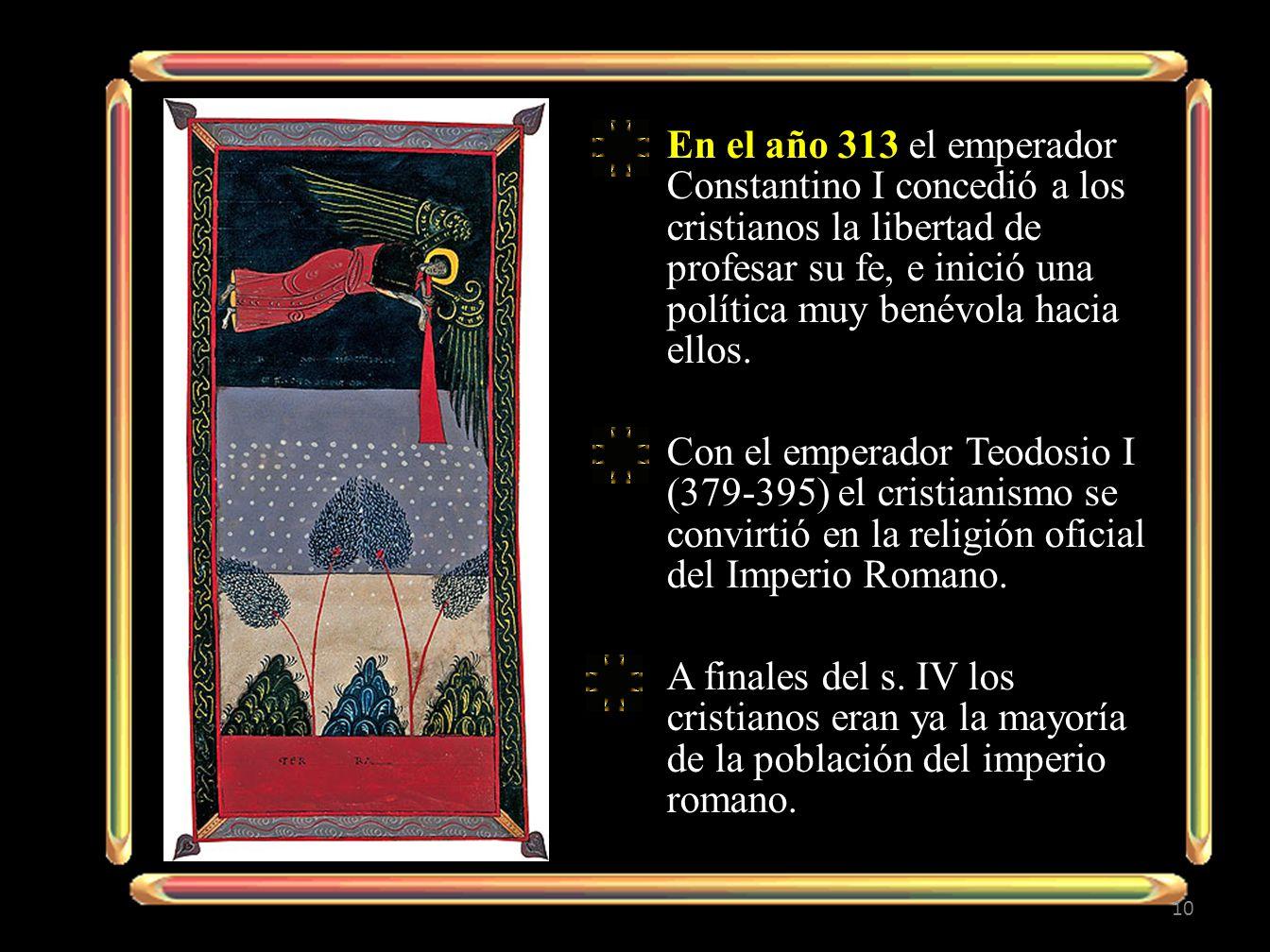 En el año 313 el emperador Constantino I concedió a los cristianos la libertad de profesar su fe, e inició una política muy benévola hacia ellos. Con