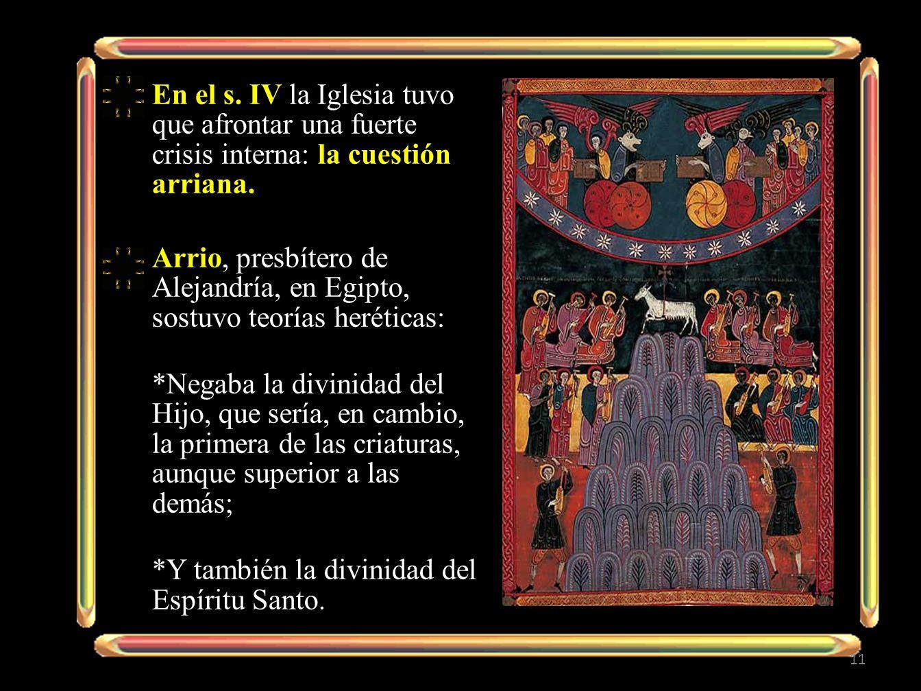 En el s. IV la Iglesia tuvo que afrontar una fuerte crisis interna: la cuestión arriana. Arrio, presbítero de Alejandría, en Egipto, sostuvo teorías h