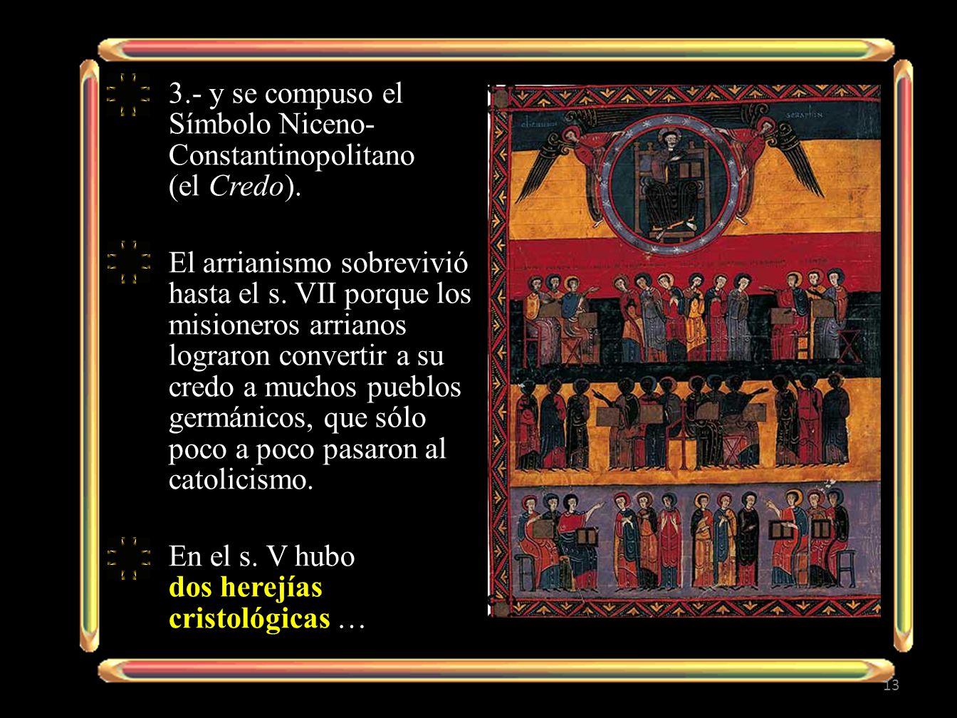 3.- y se compuso el Símbolo Niceno- Constantinopolitano (el Credo). El arrianismo sobrevivió hasta el s. VII porque los misioneros arrianos lograron c