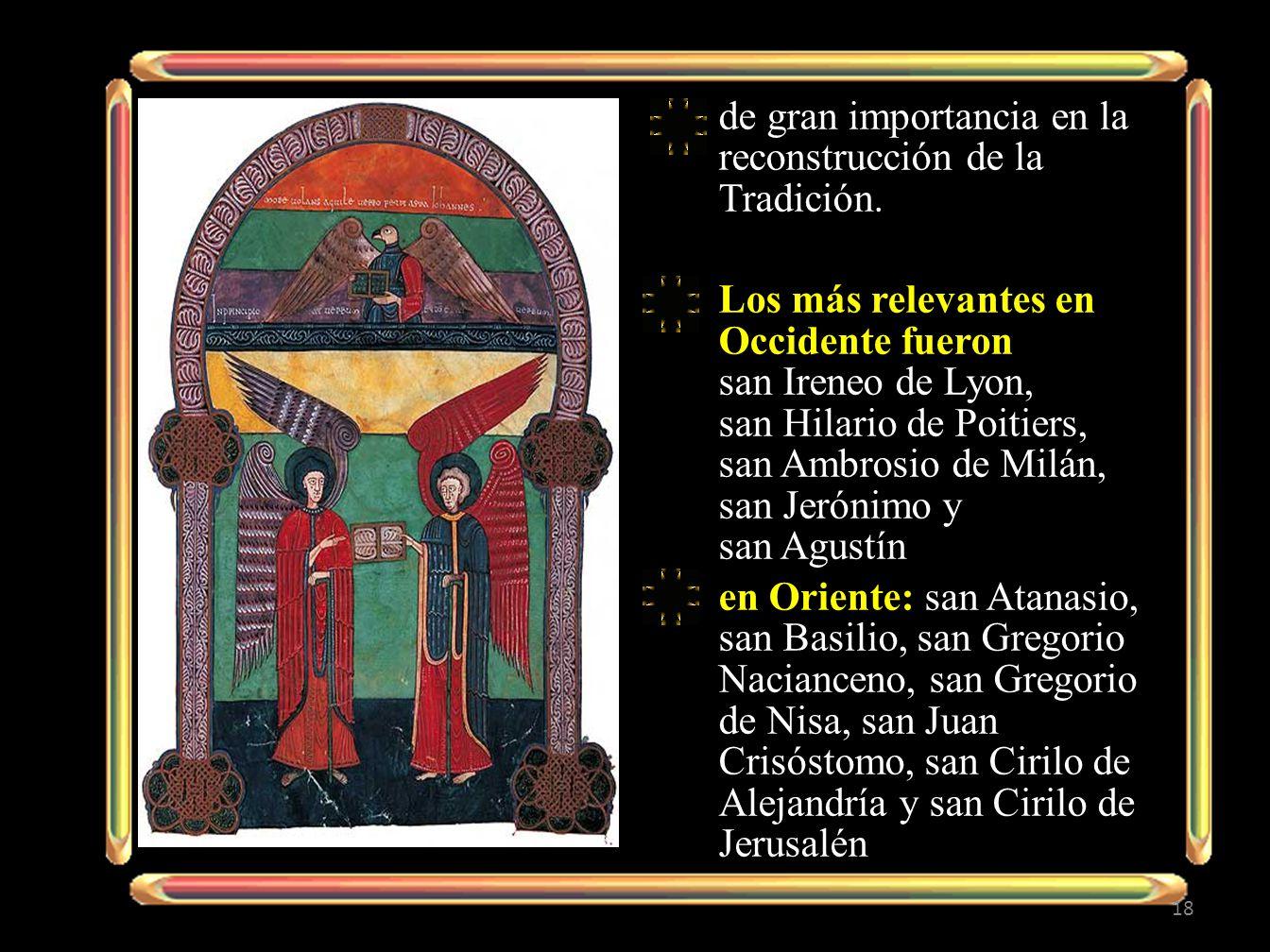 de gran importancia en la reconstrucción de la Tradición. Los más relevantes en Occidente fueron san Ireneo de Lyon, san Hilario de Poitiers, san Ambr