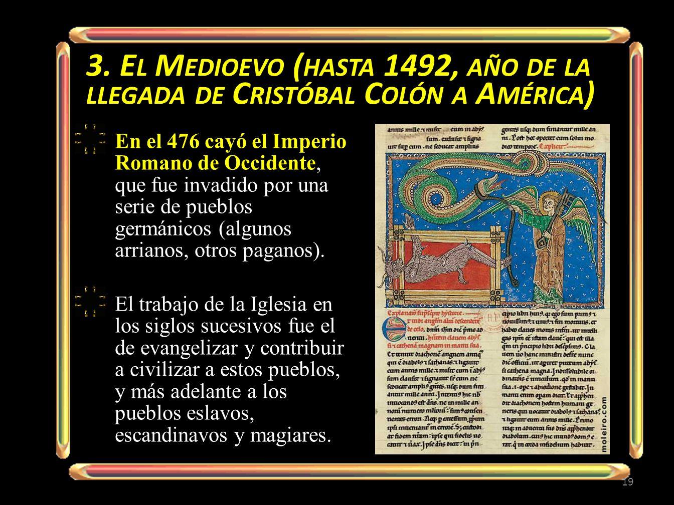 3. E L M EDIOEVO ( HASTA 1492, AÑO DE LA LLEGADA DE C RISTÓBAL C OLÓN A A MÉRICA ) En el 476 cayó el Imperio Romano de Occidente, que fue invadido por