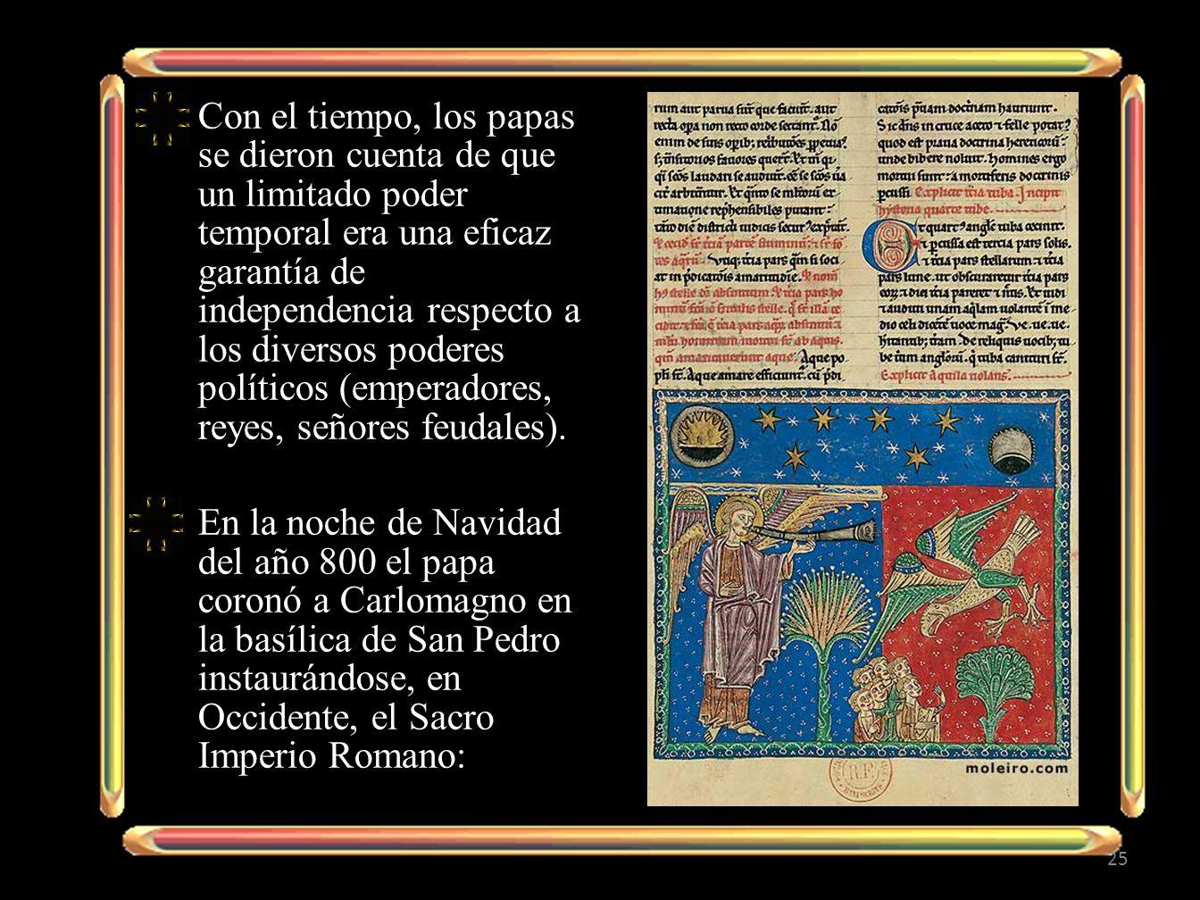 Con el tiempo, los papas se dieron cuenta de que un limitado poder temporal era una eficaz garantía de independencia respecto a los diversos poderes p