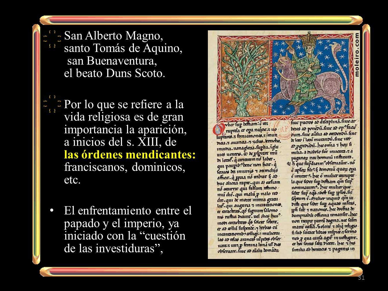 San Alberto Magno, santo Tomás de Aquino, san Buenaventura, el beato Duns Scoto. Por lo que se refiere a la vida religiosa es de gran importancia la a