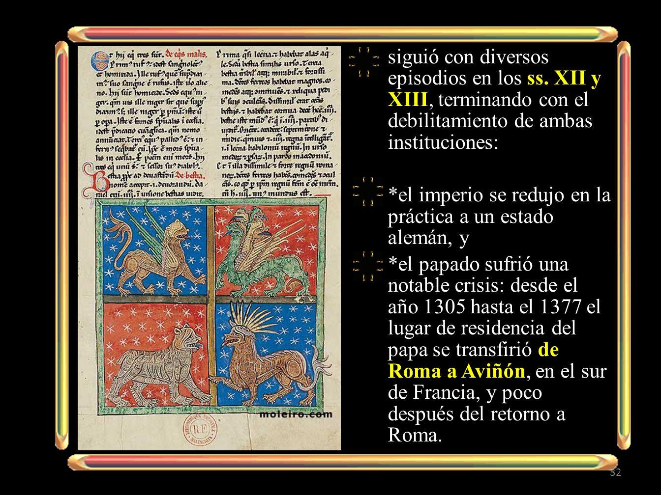 siguió con diversos episodios en los ss. XII y XIII, terminando con el debilitamiento de ambas instituciones: *el imperio se redujo en la práctica a u