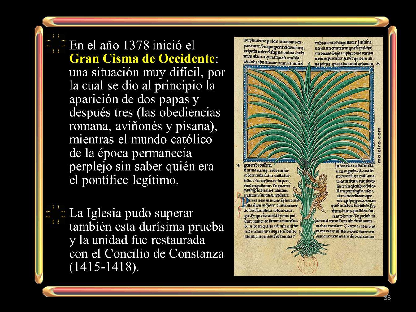 En el año 1378 inició el Gran Cisma de Occidente: una situación muy difícil, por la cual se dio al principio la aparición de dos papas y después tres