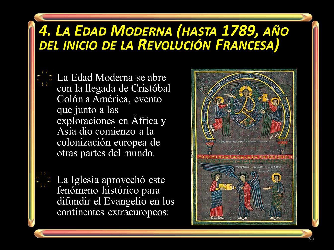 4. L A E DAD M ODERNA ( HASTA 1789, AÑO DEL INICIO DE LA R EVOLUCIÓN F RANCESA ) La Edad Moderna se abre con la llegada de Cristóbal Colón a América,