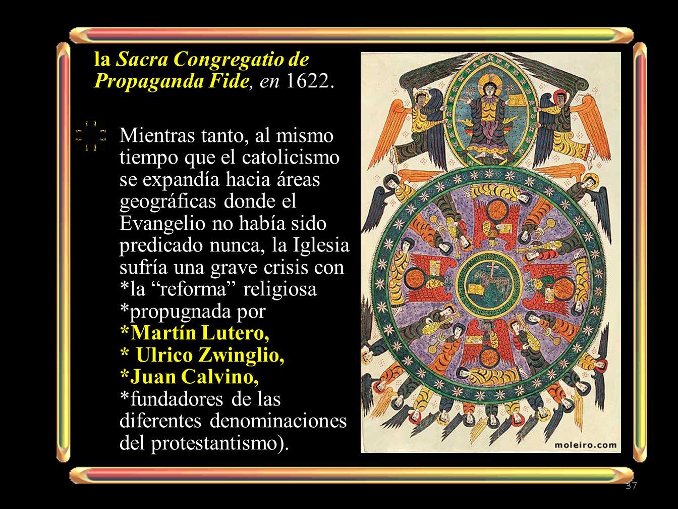 la Sacra Congregatio de Propaganda Fide, en 1622. Mientras tanto, al mismo tiempo que el catolicismo se expandía hacia áreas geográficas donde el Evan