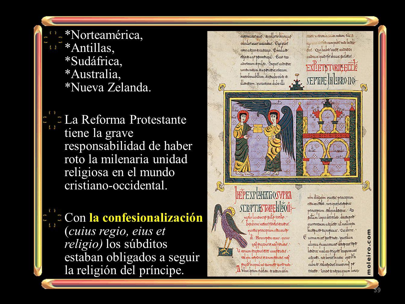 *Norteamérica, *Antillas, *Sudáfrica, *Australia, *Nueva Zelanda. La Reforma Protestante tiene la grave responsabilidad de haber roto la milenaria uni