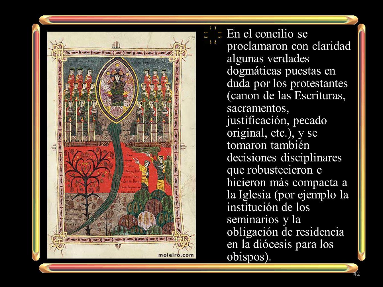 En el concilio se proclamaron con claridad algunas verdades dogmáticas puestas en duda por los protestantes (canon de las Escrituras, sacramentos, jus
