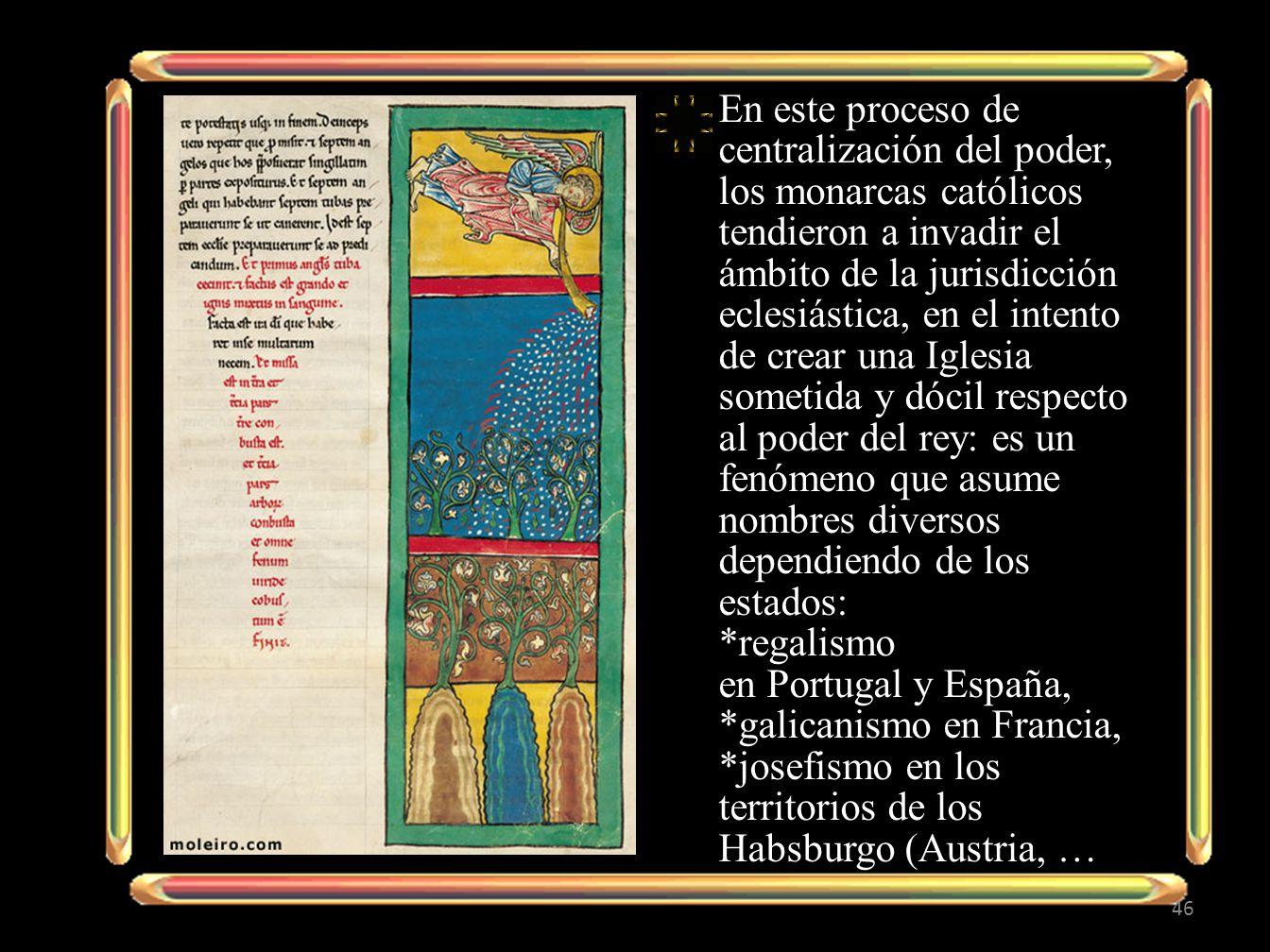 En este proceso de centralización del poder, los monarcas católicos tendieron a invadir el ámbito de la jurisdicción eclesiástica, en el intento de cr