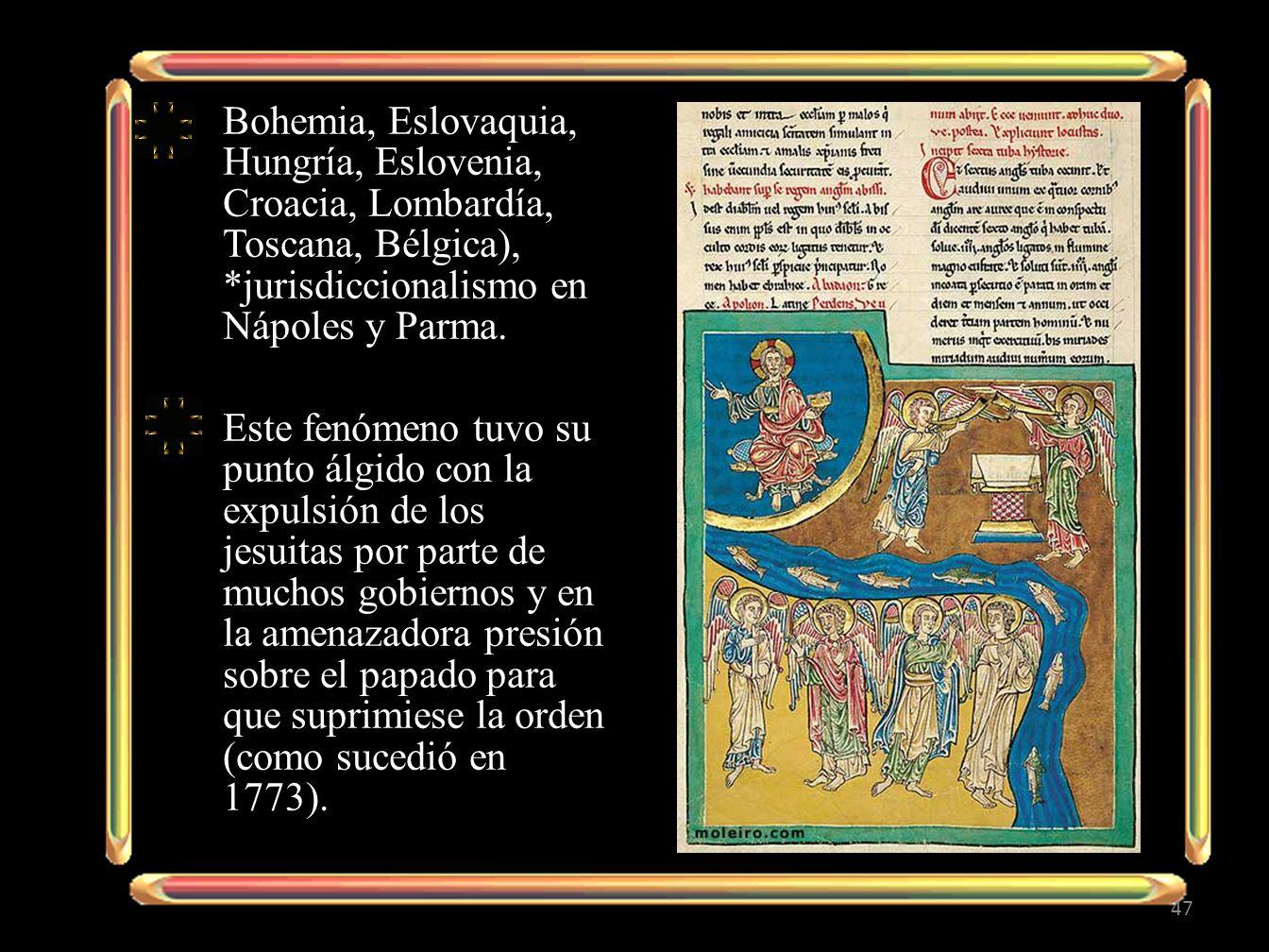 Bohemia, Eslovaquia, Hungría, Eslovenia, Croacia, Lombardía, Toscana, Bélgica), *jurisdiccionalismo en Nápoles y Parma. Este fenómeno tuvo su punto ál