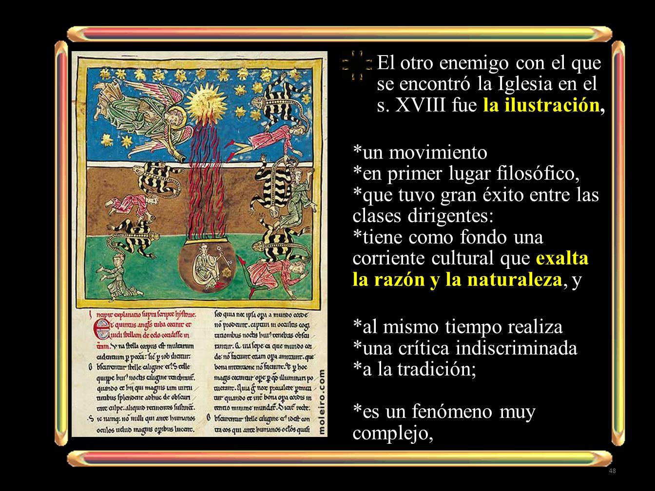 El otro enemigo con el que se encontró la Iglesia en el s. XVIII fue la ilustración, *un movimiento *en primer lugar filosófico, *que tuvo gran éxito
