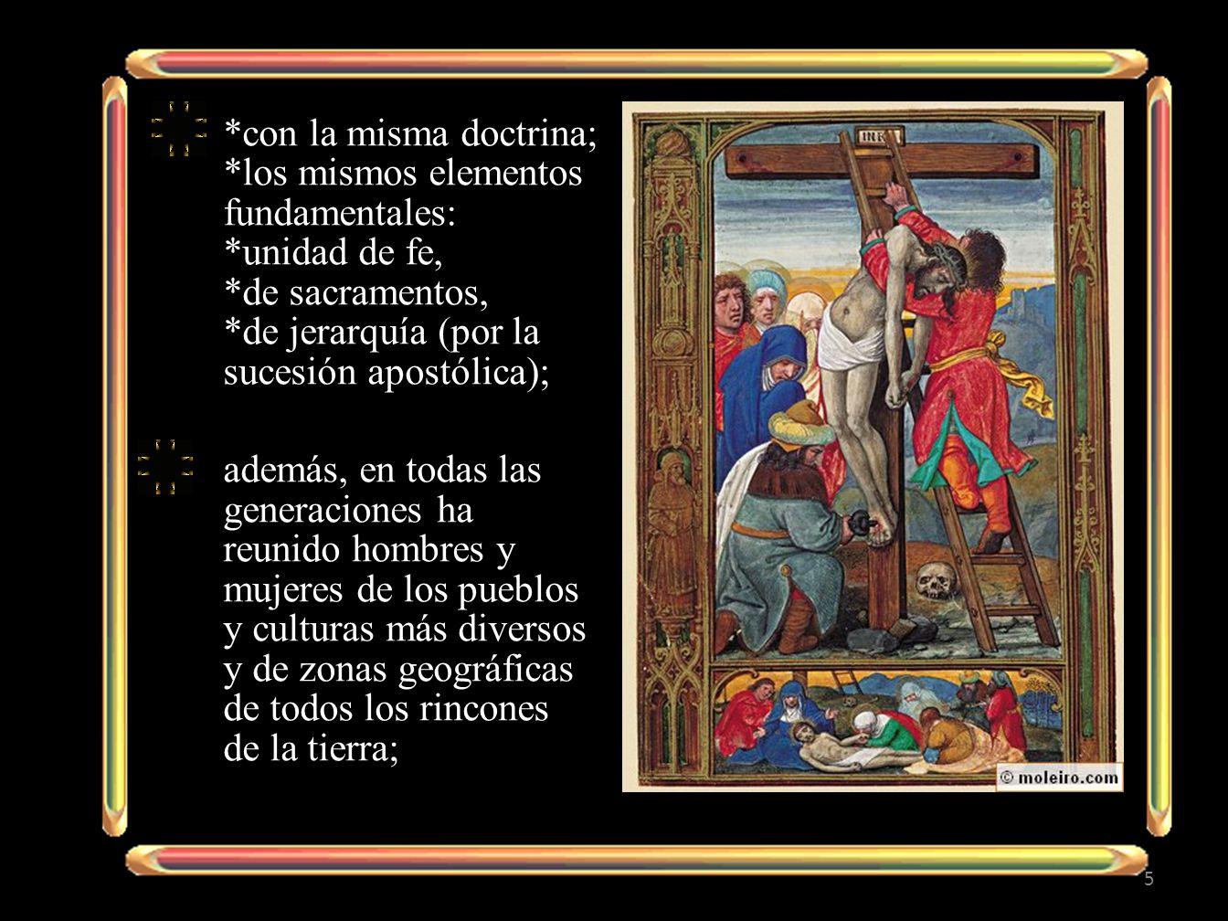 *con la misma doctrina; *los mismos elementos fundamentales: *unidad de fe, *de sacramentos, *de jerarquía (por la sucesión apostólica); además, en to