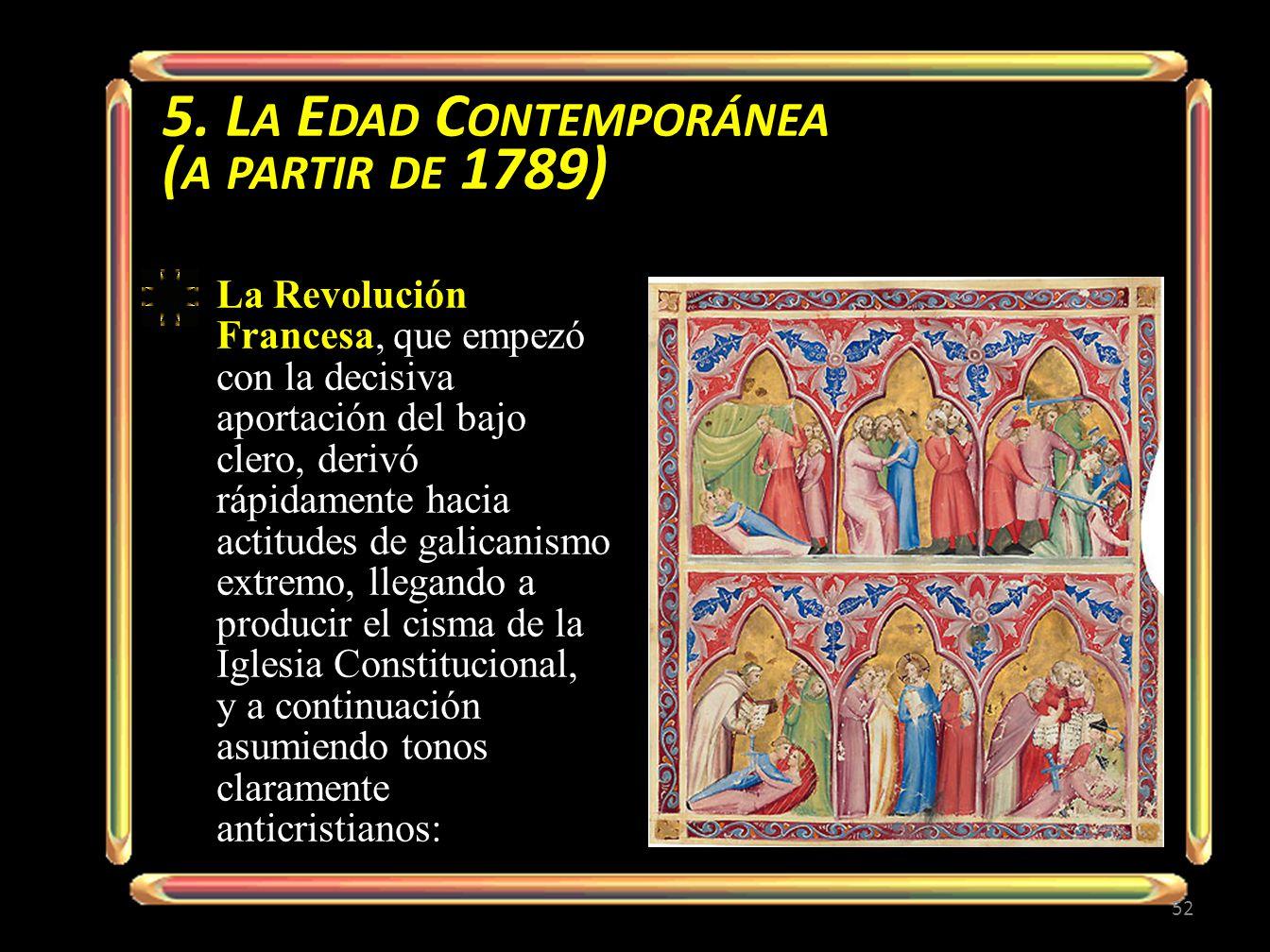 5. L A E DAD C ONTEMPORÁNEA ( A PARTIR DE 1789) La Revolución Francesa, que empezó con la decisiva aportación del bajo clero, derivó rápidamente hacia