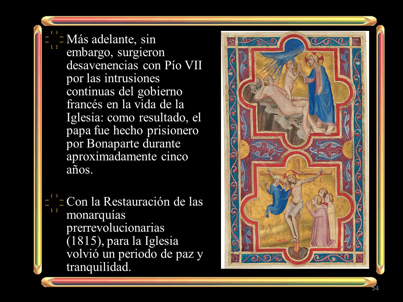 Más adelante, sin embargo, surgieron desavenencias con Pío VII por las intrusiones continuas del gobierno francés en la vida de la Iglesia: como resul